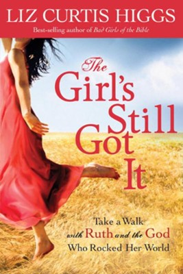 The Girl's Still Got It: Take a Walk with Ruth and the God Who Rocked Her World - eBook  -     By: Liz Curtis Higgs