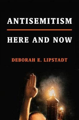 Antisemitism: Here and Now  -     By: Deborah E. Lipstadt