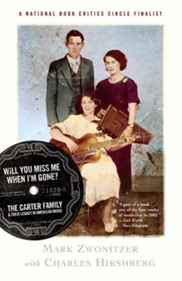 Will You Miss Me When I'm Gone?: The Carter Family & Their Legacy in American Music  -     By: Mark Zwonitzer, Charles Hirshberg