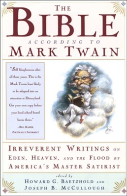 The Bible According to Mark Twain   -     Edited By: Howard G. Baetzhold, Joseph B. McCullough     By: Mark Twain