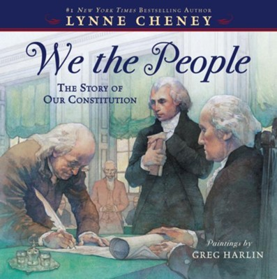We The People: The Story Of Our Constitution  -     By: Lynne Cheney     Illustrated By: Greg Harlin