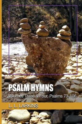 Psalm Hymns: Volumes Three and Four, Psalms 73-106  -     By: L.L. Larkins