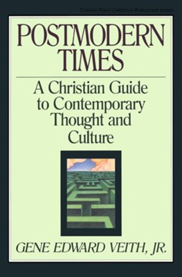Postmodern Times: A Christian Guide to Contemporary Thought and Culture - eBook  -     By: Gene Edward Veith Jr.