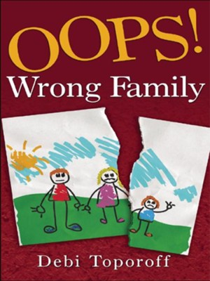 Oops! Wrong Family - eBook  -     By: Debi Toporoff
