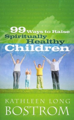 99 Ways to Raise Spiritually Healthy Children - eBook  -     By: Kathleen Long Bostrom