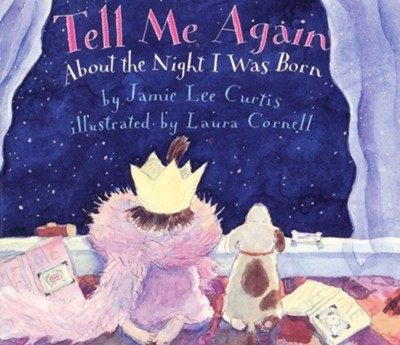 Tell Me Again About the Night I Was Born, Picture Book   -     By: Jamie Lee Curtis     Illustrated By: Laura Cornell