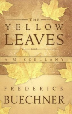 The Yellow Leaves: A Miscellany - eBook  -     By: Frederick Buechner