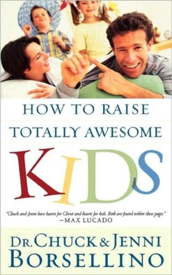 How to Raise Totally Awesome Kids - eBook  -     By: Dr. Chuck Borsellino, Jenni Borsellino