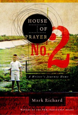 House of Prayer No. 2: A Writer's Journey Home - eBook  -     By: Mark Richard