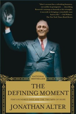 The Defining Moment: FDR's Hundred Days and the Triumph of Hope  -     By: Jonathan Alter