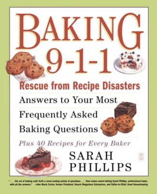 Baking 9-1-1: Answers to Your Most Frequently Asked Baking Questions; Rescue from Recipe Disaster; 50 Recipes for Every Baker  -     By: Sarah Phillips