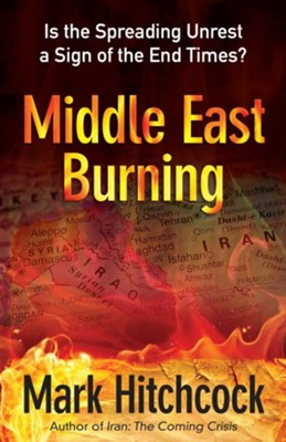 Middle East Burning: Is the Spreading Unrest a Sign of the End Times? - eBook  -     By: Mark Hitchcock