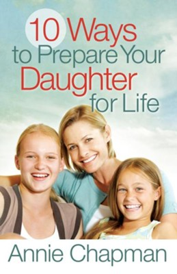 10 Ways to Prepare Your Daughter for Life - eBook  -     By: Annie Chapman