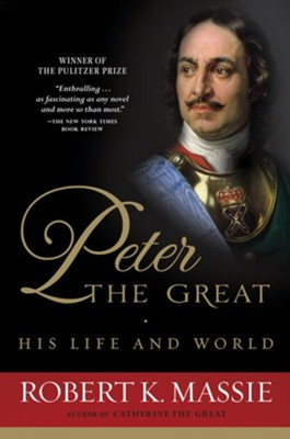 Peter the Great: His Life and World - eBook  -     By: Robert K. Massie