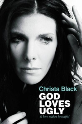 God Loves Ugly: & love makes beautiful - eBook  -     By: Christa Black