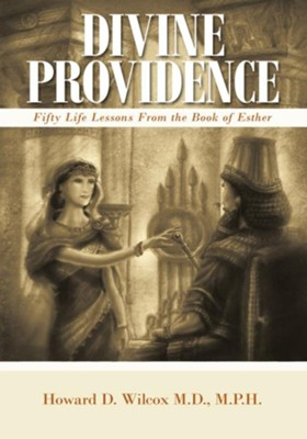 Divine Providence: Fifty Life Lessons from the Book of Esther - eBook  -     By: M.P.H. Wilcox