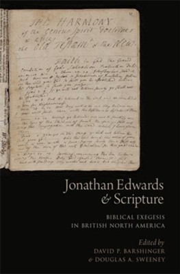 Jonathan Edwards and Scripture: Biblical Exegesis in British North America, Paperback  -     Edited By: David P. Barshinger, Douglas A. Sweeney