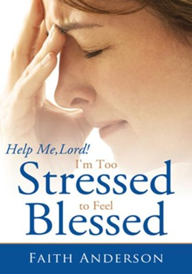 Help Me, Lord!: I'm Too Stressed to Feel Blessed - eBook  -     By: Faith Anderson
