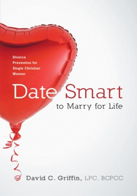 Date Smart to Marry for Life: Divorce Prevention for Single Christian Women - eBook  -     By: David C. Griffin