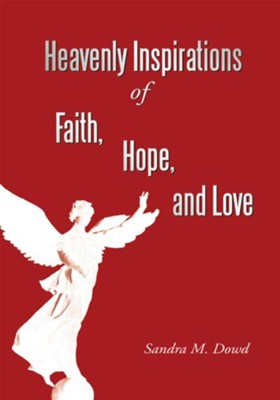 Heavenly Inspirations Of Faith, Hope, and Love - eBook  -     By: Sandra M. Dowd