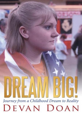 Dream Big!: Journey from a Childhood Dream to Reality - eBook  -     By: Devan Doan