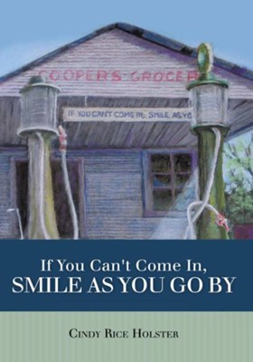 If You Can't Come In, Smile As You Go By - eBook  -     By: Cindy Rice Holster