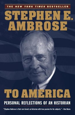 To America: Personal Reflections of an Historian  -     By: Stephen E. Ambrose