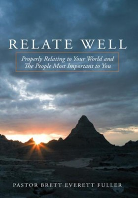 Relate Well: Properly Relating to Your World and the People Most Important to You - eBook  -     By: Pastor Brett Everett Fuller