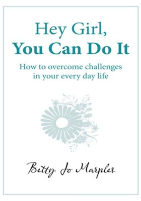 Hey Girl, You Can Do It: How to overcome challenges in your every day life - eBook  -     By: Betty Jo Marples
