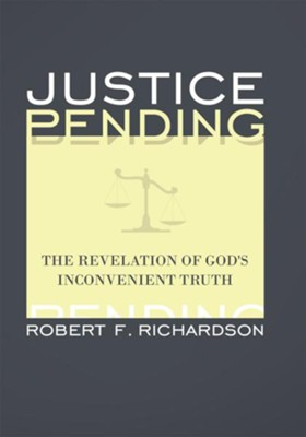 Justice Pending: The Revelation of God's Inconvenient Truth - eBook  -     By: Robert F. Richardson