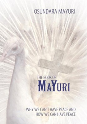 The Book Of Mayuri: Why We Can't Have Peace and How We Can Have Peace - eBook  -     By: Osundara Mayuri