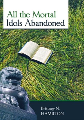 All the Mortal Idols Abandoned - eBook  -     By: Brittney N. Hamilton