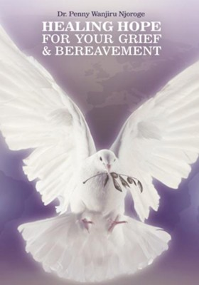 HEALING HOPE FOR YOUR GRIEF & BEREAVEMENT - eBook  -     By: Dr. Penny Wanjiru Njoroge