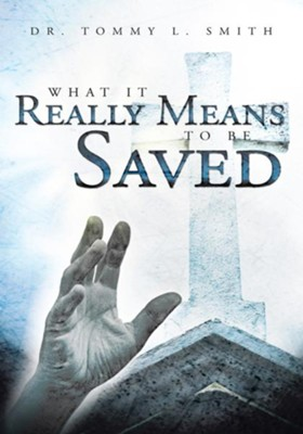 What It Really Means To Be Saved - eBook  -     By: Dr. Tommy L. Smith