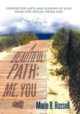 A Beautiful Path: Me, You: Unexpected gifts and lessons of love from our special needs son - eBook  -     By: Maria B. Russell