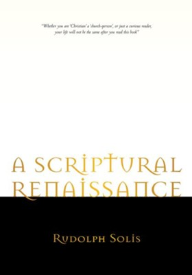 A SCRIPTURAL RENAISSANCE - eBook  -     By: Rudolph Solis