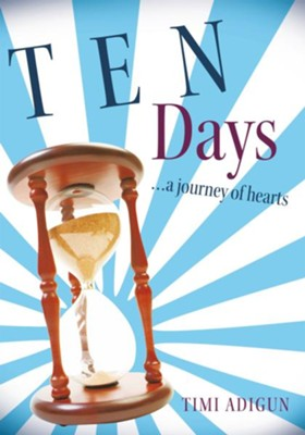 Ten Days: a journey of hearts - eBook  -     By: Timi Adigun