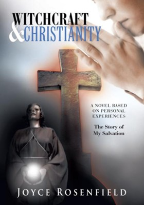 WITCHCRAFT & CHRISTIANITY: The Story of My Salvation - eBook  -     By: Joyce Rosenfield