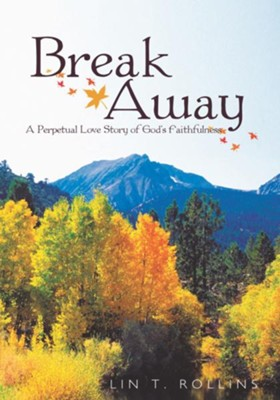 Break Away: A Perpetual Love Story of God's Faithfulness - eBook  -     By: Lin T. Rollins