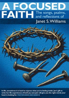 A Focused Faith: The songs, psalms, and reflections of - eBook  -     By: Janet S. Williams