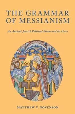 GRAMMAR OF MESSIANISM  -     By: Matthew V. Novenson