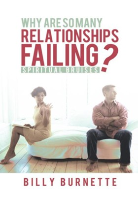 Why Are So Many Relationships Failing?: Spiritual Bruises - eBook  -     By: Billy Burnette