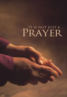 IT IS NOT JUST A PRAYER - eBook  -     By: Josephine
