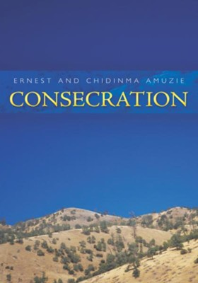 Consecration - eBook  -     By: Ernest Amuzie, Chidinma Amuzie