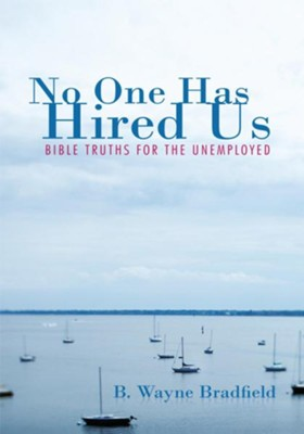 No One Has Hired Us: Bible Truths for the Unemployed - eBook  -     By: Wayne B. Bradfield