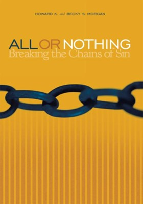 All or Nothing: Breaking The Chains Of Sin - eBook  -     By: Howard K. Morgan, Becky S. Morgan