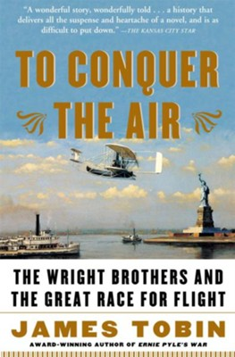 To Conquer the Air: The Wright Brothers and the Great Race for Flight  -     By: James Tobin
