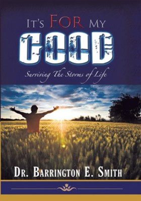 It's For My Good: Surviving the Storms of Life - eBook  -     By: Dr. Barrington E. Smith