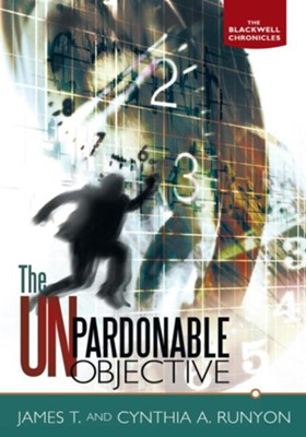 The Unpardonable Objective: The Blackwell Chronicles - eBook  -     By: James T. Runyon, Cynthia A. Runyon