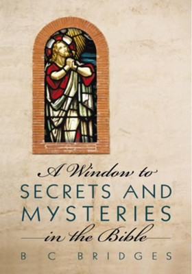 A Window to Secrets and Mysteries in the Bible - eBook  -     By: B.C. Bridges